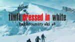 Timfi dressed in white – Backcountry ski #3